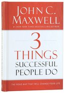 3 Things Successful People Do: The Road Map That Will Change Your Life Hardback