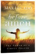 Before Amen: The Power of a Simple Prayer Paperback