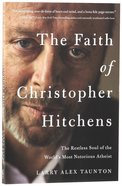 The Faith of Christopher Hitchens: The Restless Soul of the World's Most Notorious Atheist Paperback