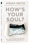 Hows Your Soul? Why Everything You Want In Life Starts With the Inside You