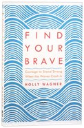 Find Your Brave: Courage to Stand Strong When the Waves Crash in Paperback