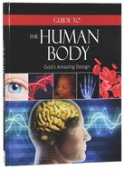 Guide to the Human Body: God's Amazing Design Hardback