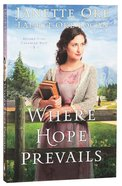 Where Hope Prevails (#03 in Return To The Canadian West Series) Paperback
