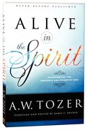 Alive in the Spirit - Experiencing the Presence and Power of God (New Tozer Collection Series)
