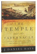 The Temple and the Tabernacle: A Study of God's Dwelling Places From Genesis to Revelation Paperback
