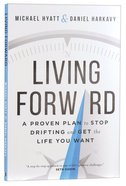 Living Forward: A Proven Plan to Stop Drifting and Get the Life You Want Paperback