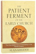 The Patient Ferment of the Early Church: The Improbable Rise of Christianity in the Roman Empire Paperback