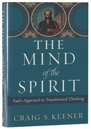 The Mind of the Spirit: Paul's Approach to Transformed Thinking Hardback