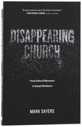 Disappearing Church: From Cultural Relevance to Gospel Resilience Paperback
