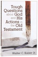 Tough Questions About God and His Actions in the Old Testament Paperback