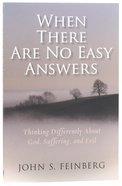 When There Are No Easy Answers: Thinking Differently About God, Suffering and Evil Paperback