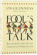 Fool's Talk: Recovering the Art of Christian Persuasion Hardback