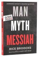 Man, Myth, Messiah: Answering Historys Greatest Question