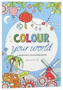 Colour Your World - a Spiritual Colouring Book (Adult Coloring Books Series)