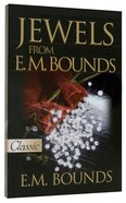 Jewels From E.M. Bounds (Pure Gold Classics Series) Paperback