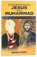 Understanding Jesus and Muhammad: What the Ancient Texts Says About Them Paperback