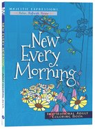 New Every Morning (Majestic Expressions) (Adult Coloring Books Series)