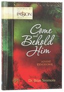 Come and Behold Him Advent Devotional (The Passion Translation Devotionals Series) Hardback