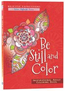 Be Still and Color (Majestic Expressions) (Adult Coloring Books Series) Paperback