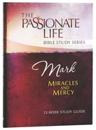Mark - Miracles and Mercy (The Passionate Life Bible Study Series) Paperback