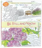Be Still and Know (Majestic Expressions) (Adult Coloring Books Series) Paperback