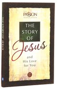 The Story of Jesus and His Love For You (The Passion Translation Series)