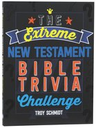 The Extreme New Testament Bible Trivia Challenge Paperback