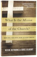 What is the Mission of the Church? Making the Sense of Social Justice, Shalom, and the Great Commission Paperback