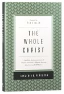 The Whole Christ: Legalism. Antinomianism, and Gospel Assurance Hardback