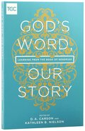 God's Word, Our Story: Learning From the Book of Nehemiah Paperback