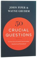 50 Crucial Questions: An Overview of Central Concerns About Manhood and Womanhood Paperback