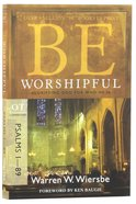 Be Worshipful (Psalms 1-89) (Be Series) Paperback