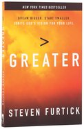 Greater: Dream Bigger. Start Smaller. Ignite God's Vision For Your Life Paperback