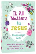 It All Matters to Jesus Devotional For Girls Paperback