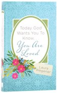 Today God Wants You to Know. . .You Are Loved Paperback
