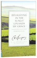 Delighting in the Sunlit Uplands of Grace: Spurgeon on Joy (Ch Spurgeon Signature Classics Series) Paperback