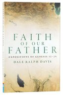 Faith of Our Father: Expositions of Genesis 12-25 Paperback