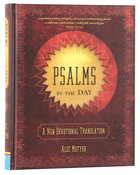 Psalms By the Day: A New Devotional Translation Hardback