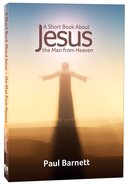 A Short Book About Jesus: The Man From Heaven Paperback