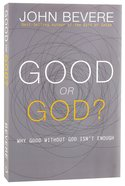 Good Or God?: Why Good Without God Isn't Enough Paperback