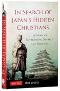 In Search of Japan's Hidden Christians Hardback