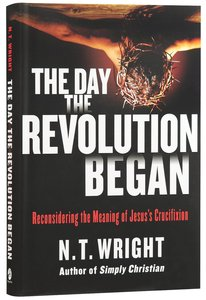 The Day the Revolution Began: Reconsidering the Meaning of Jesuss Crucifixion