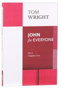 John For Everyone: Part 2 Chapters 11-21 (New Testament For Everyone Series)