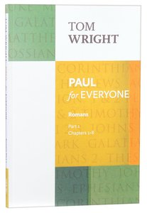 Paul For Everyone: Romans Part 1 Chapters 1-8 (New Testament For Everyone Series)