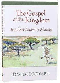 The Gospel of the Kingdom: Jesus Revolutionary Message
