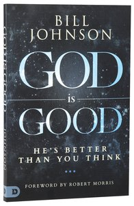 God is Good: Hes Better Than You Think
