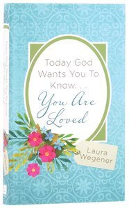 Today God Wants You to Know. . .You Are Loved