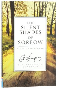 The Silent Shades of Sorrow: Healing For the Wounded (Ch Spurgeon Signature Classics Series)
