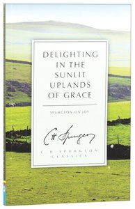 Delighting in the Sunlit Uplands of Grace (C. H. Spurgeon Classics Series)
