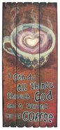 Mdf Wall Art: I Can Do All Things Through God and a Strong Cup of Coffee Plaque